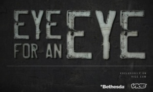 The Eye for an Eye exclusive screen, with Bethseda and VICE prominently shown