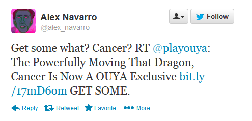 "The original tweet says, ""The Powerfully Moving That Dragon, Cancer Is Now A OUYA Exclusive http://bit.ly/17mD6om  GET SOME."""
