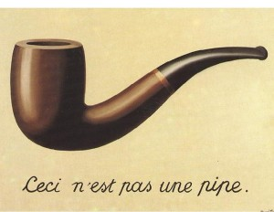 "The famous ""This is not a pipe"" image, which is really just an image of a pipe so it isn't a pipe. Got it?"